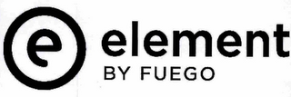 mark for E ELEMENT BY FUEGO, trademark #77692846