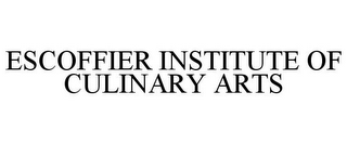 mark for ESCOFFIER INSTITUTE OF CULINARY ARTS, trademark #77693227