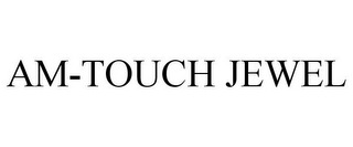 mark for AM-TOUCH JEWEL, trademark #77697967