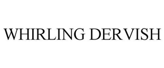 mark for WHIRLING DERVISH, trademark #77698776