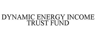 mark for DYNAMIC ENERGY INCOME TRUST FUND, trademark #77698844