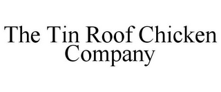 mark for THE TIN ROOF CHICKEN COMPANY, trademark #77698984