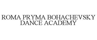 mark for ROMA PRYMA BOHACHEVSKY DANCE ACADEMY, trademark #77701204