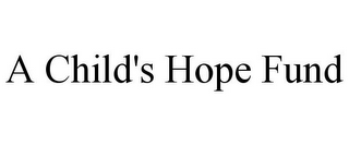 mark for A CHILD'S HOPE FUND, trademark #77701592