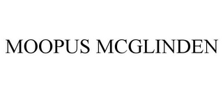 mark for MOOPUS MCGLINDEN, trademark #77705429