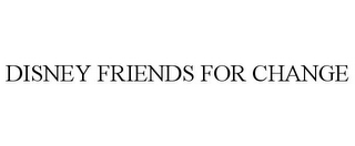 mark for DISNEY FRIENDS FOR CHANGE, trademark #77706296
