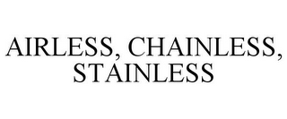 mark for AIRLESS, CHAINLESS, STAINLESS, trademark #77708976
