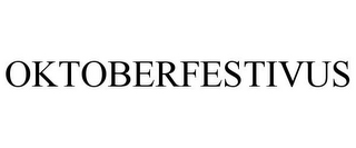 mark for OKTOBERFESTIVUS, trademark #77710698