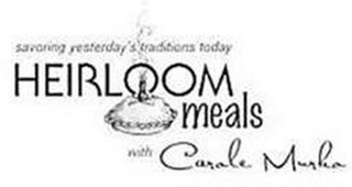 mark for HEIRLOOM MEALS WITH CAROLE MURKO SAVORING YESTERDAY'S TRADITIONS TODAY, trademark #77714284