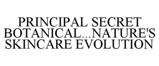 mark for PRINCIPAL SECRET BOTANICAL...NATURE'S SKINCARE EVOLUTION, trademark #77714713