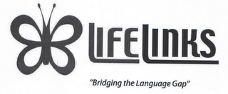 "mark for LIFELINKS ""BRIDGING THE LANGUAGE GAP"", trademark #77720816"