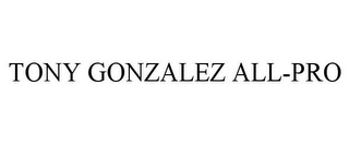 mark for TONY GONZALEZ ALL-PRO, trademark #77722221
