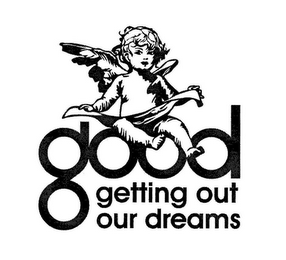 mark for GOOD GETTING OUT OUR DREAMS, trademark #77723280