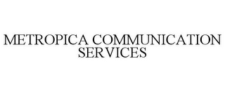 mark for METROPICA COMMUNICATION SERVICES, trademark #77724083