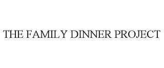 mark for THE FAMILY DINNER PROJECT, trademark #77728325