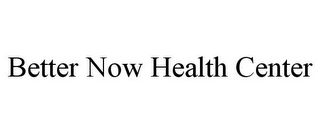 mark for BETTER NOW HEALTH CENTER, trademark #77730696