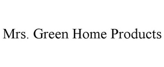 mark for MRS. GREEN HOME PRODUCTS, trademark #77742721
