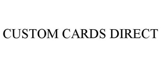 mark for CUSTOM CARDS DIRECT, trademark #77743164