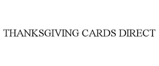 mark for THANKSGIVING CARDS DIRECT, trademark #77743215