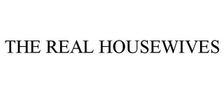 mark for THE REAL HOUSEWIVES, trademark #77747012
