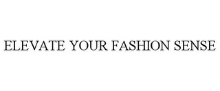 mark for ELEVATE YOUR FASHION SENSE, trademark #77749655