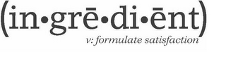 mark for (IN·GRE·DI·ENT) V: FORMULATE SATISFACTION, trademark #77749823