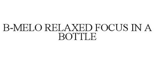 mark for B-MELO RELAXED FOCUS IN A BOTTLE, trademark #77751432