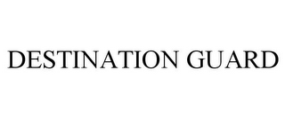 mark for DESTINATION GUARD, trademark #77752345