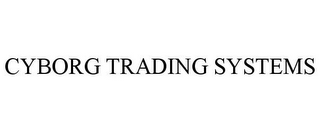 mark for CYBORG TRADING SYSTEMS, trademark #77752368