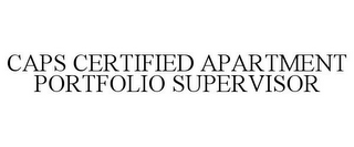 mark for CAPS CERTIFIED APARTMENT PORTFOLIO SUPERVISOR, trademark #77752501