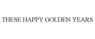 mark for THESE HAPPY GOLDEN YEARS, trademark #77752987