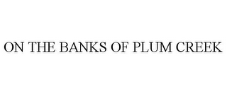mark for ON THE BANKS OF PLUM CREEK, trademark #77753061