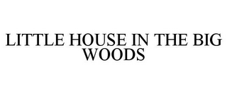 mark for LITTLE HOUSE IN THE BIG WOODS, trademark #77753119