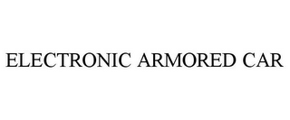 mark for ELECTRONIC ARMORED CAR, trademark #77754469