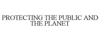 mark for PROTECTING THE PUBLIC AND THE PLANET, trademark #77756241