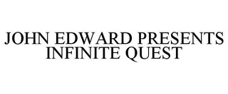mark for JOHN EDWARD PRESENTS INFINITE QUEST, trademark #77757715