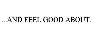 mark for ...AND FEEL GOOD ABOUT., trademark #77759494