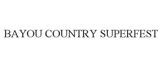 mark for BAYOU COUNTRY SUPERFEST, trademark #77761159
