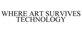 mark for WHERE ART SURVIVES TECHNOLOGY, trademark #77763165