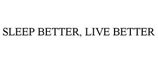 mark for SLEEP BETTER, LIVE BETTER, trademark #77764096
