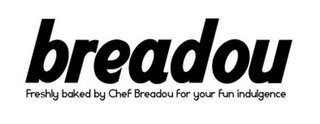 mark for BREADOU FRESHLY BAKED BY CHEF BREADOU FOR YOUR FUN INDULGENCE, trademark #77764734