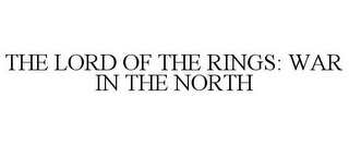 mark for THE LORD OF THE RINGS: WAR IN THE NORTH, trademark #77764875