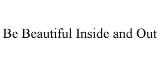 mark for BE BEAUTIFUL INSIDE AND OUT, trademark #77766257