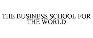 mark for THE BUSINESS SCHOOL FOR THE WORLD, trademark #77767252