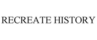 mark for RECREATE HISTORY, trademark #77767417