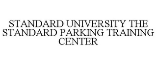 mark for STANDARD UNIVERSITY THE STANDARD PARKING TRAINING CENTER, trademark #77768157