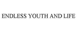 mark for ENDLESS YOUTH AND LIFE, trademark #77769210