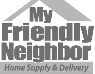 mark for MY FRIENDLY NEIGHBOR HOME SUPPLY & DELIVERY, trademark #77772529