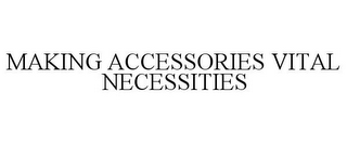 mark for MAKING ACCESSORIES VITAL NECESSITIES, trademark #77774297