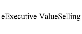 mark for EEXECUTIVE VALUESELLING, trademark #77775140
